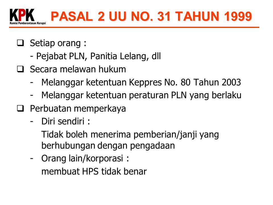 PASAL 2 UU NO. 31 TAHUN 1999  Setiap orang : - Pejabat PLN, Panitia Lelang, dll  Secara melawan hukum -Melanggar ketentuan Keppres No. 80 Tahun 2003
