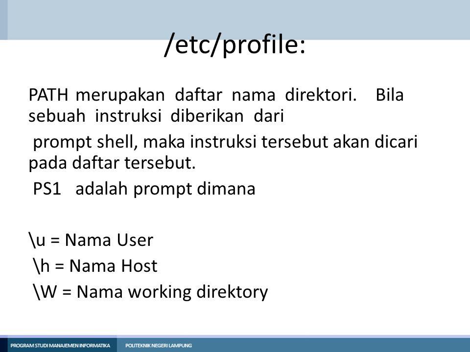 /etc/profile: PATHmerupakan daftar nama direktori. Bila sebuah instruksi diberikan dari prompt shell, maka instruksi tersebut akan dicari pada daftar