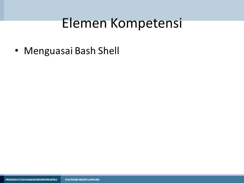 Kriteria Kinerja Mahasiswa diharapkan mampu: – Memahami shell pada sistem operasi Linux.