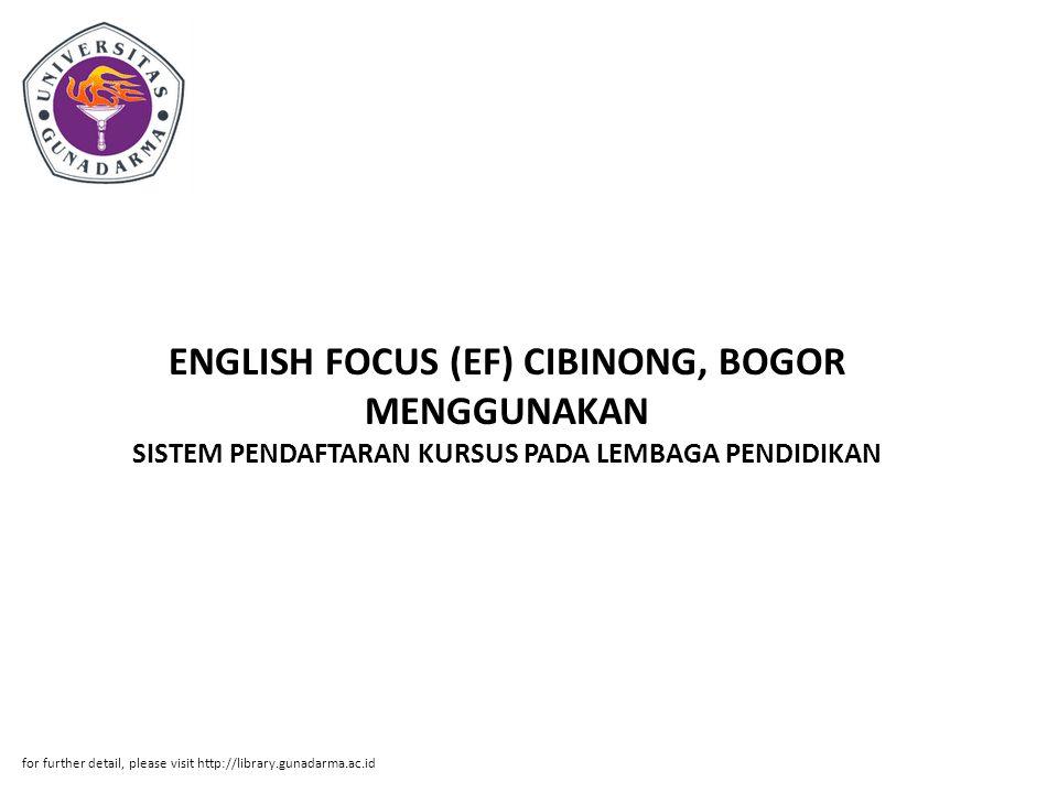 ENGLISH FOCUS (EF) CIBINONG, BOGOR MENGGUNAKAN SISTEM PENDAFTARAN KURSUS PADA LEMBAGA PENDIDIKAN for further detail, please visit http://library.gunadarma.ac.id
