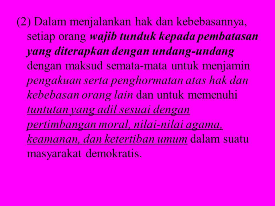 Pasal 28 J (1) Setiap orang wajib menghormati hak asasi manusia orang lain dalam tertib kehidupan bermasyarakat, berbangsa, dan bernegara.