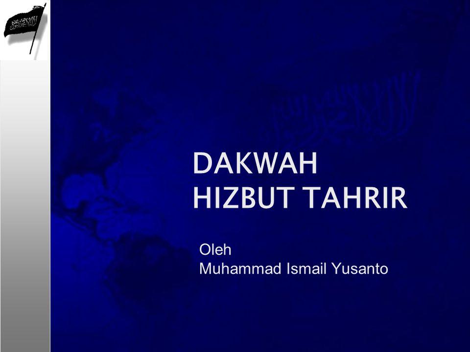 Oleh Muhammad Ismail Yusanto DAKWAH HIZBUT TAHRIR