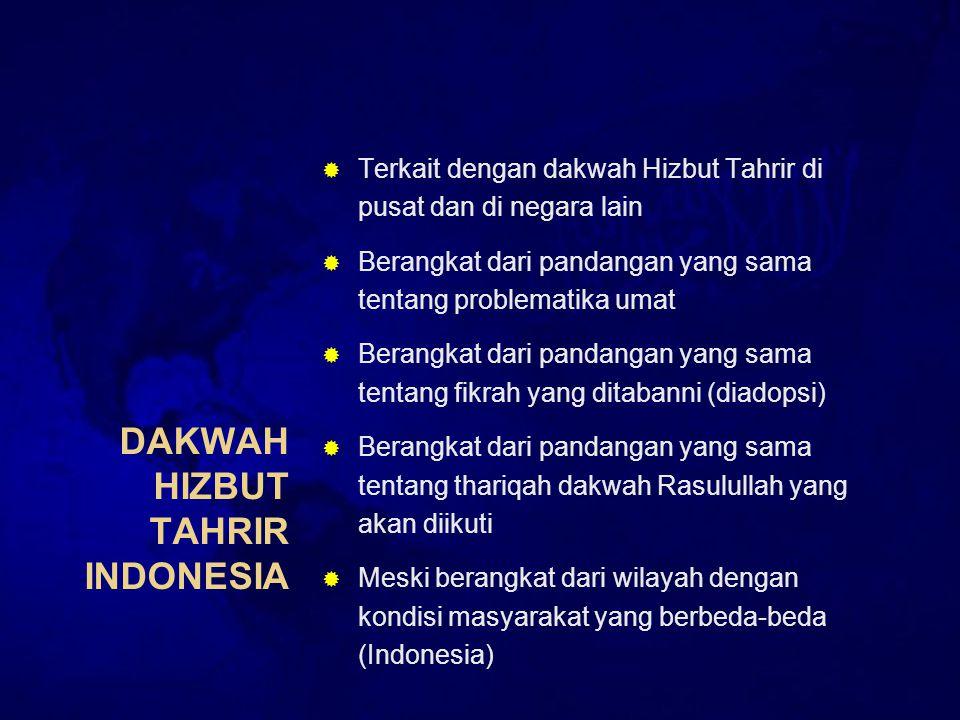 DAKWAH HIZBUT TAHRIR INDONESIA  Terkait dengan dakwah Hizbut Tahrir di pusat dan di negara lain  Berangkat dari pandangan yang sama tentang problematika umat  Berangkat dari pandangan yang sama tentang fikrah yang ditabanni (diadopsi)  Berangkat dari pandangan yang sama tentang thariqah dakwah Rasulullah yang akan diikuti  Meski berangkat dari wilayah dengan kondisi masyarakat yang berbeda-beda (Indonesia)