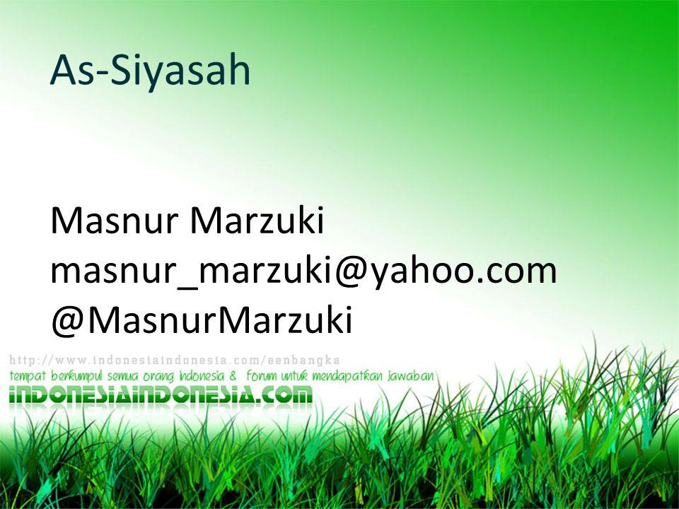 As-Siyasah Masnur Marzuki masnur_marzuki@yahoo.com @MasnurMarzuki