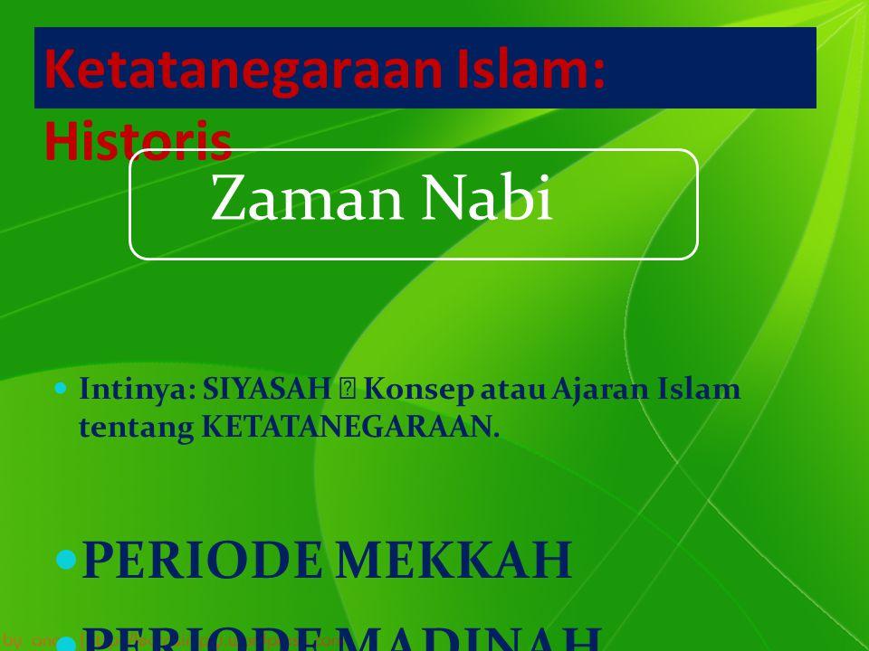 Ketatanegaraan Islam: Historis Intinya: SIYASAH  Konsep atau Ajaran Islam tentang KETATANEGARAAN. PERIODE MEKKAH PERIODE MADINAH Zaman Nabi