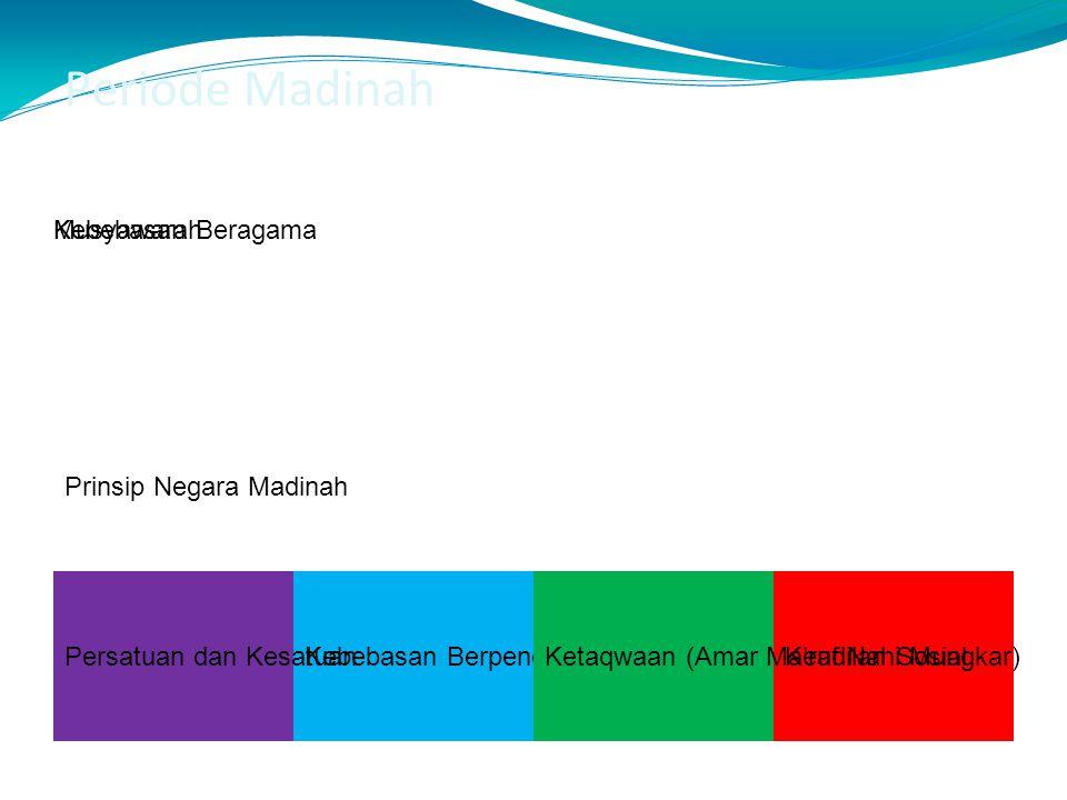 Periode Madinah Prinsip Negara Madinah Musyawarah Kebebasan Berpendapat Kebebasan Beragama Keadilan SosialPersatuan dan KesatuanKetaqwaan (Amar Ma'ruf