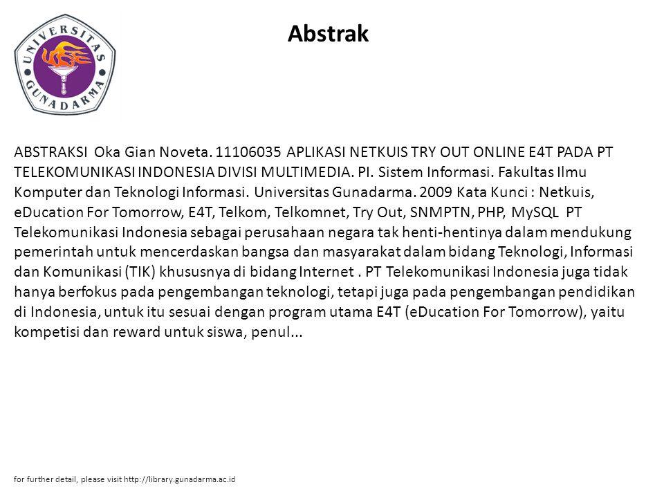 Abstrak ABSTRAKSI Oka Gian Noveta. 11106035 APLIKASI NETKUIS TRY OUT ONLINE E4T PADA PT TELEKOMUNIKASI INDONESIA DIVISI MULTIMEDIA. PI. Sistem Informa