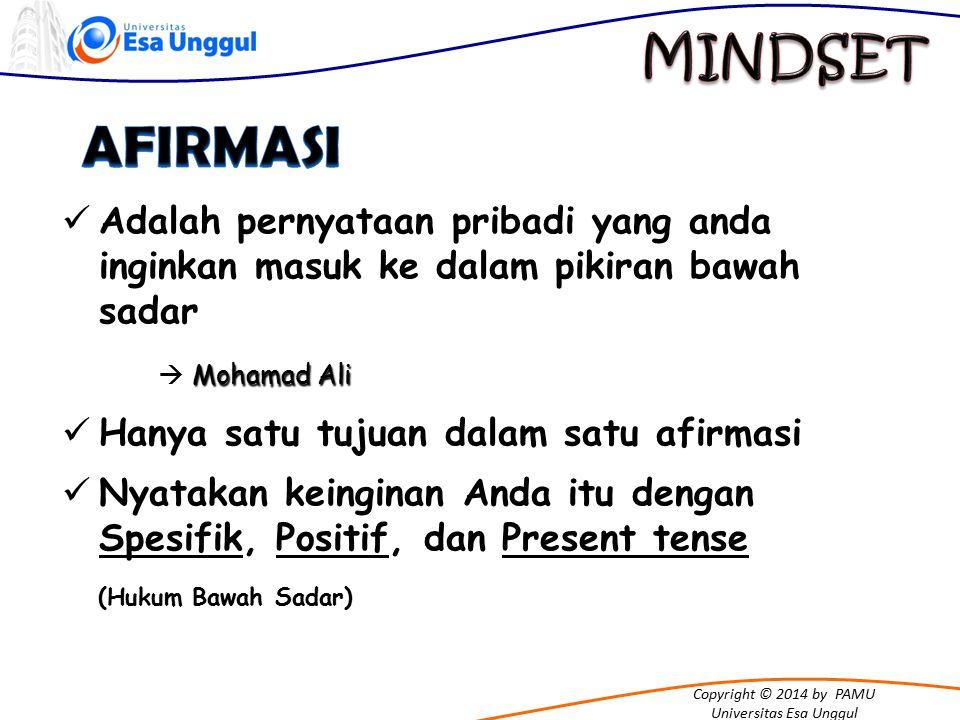Copyright © 2014 by PAMU Universitas Esa Unggul Adalah pernyataan pribadi yang anda inginkan masuk ke dalam pikiran bawah sadar Mohamad Ali  Mohamad