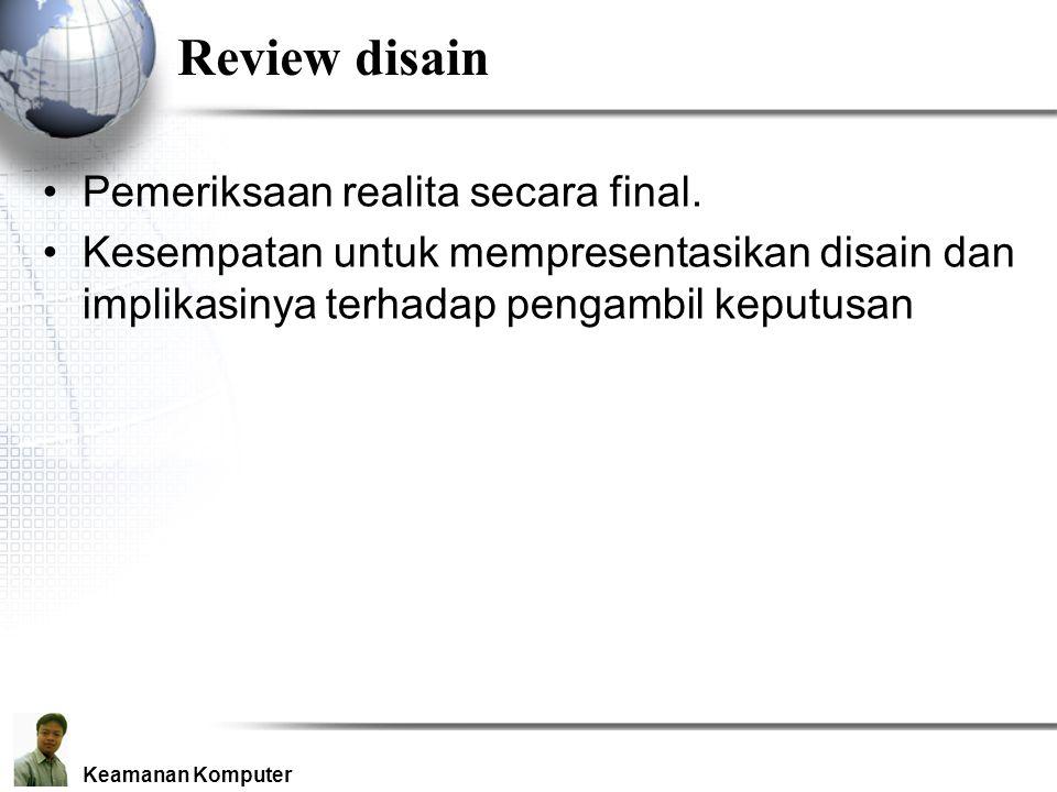 Keamanan Komputer Review disain Pemeriksaan realita secara final.