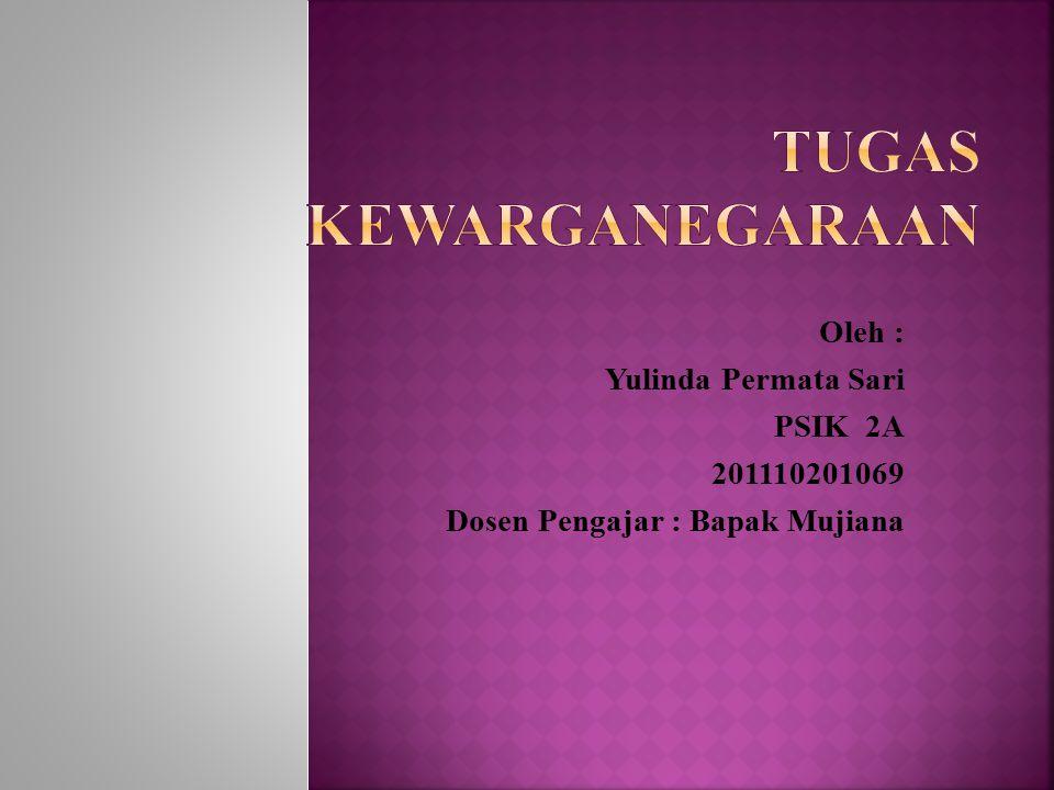 Oleh : Yulinda Permata Sari PSIK 2A 201110201069 Dosen Pengajar : Bapak Mujiana
