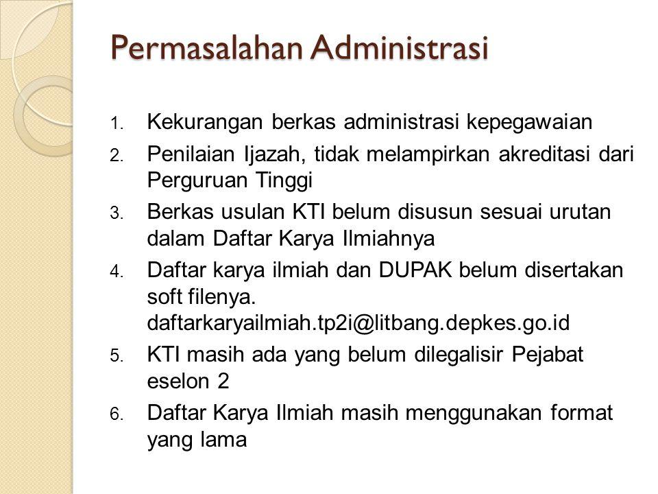 Permasalahan Administrasi 1. Kekurangan berkas administrasi kepegawaian 2. Penilaian Ijazah, tidak melampirkan akreditasi dari Perguruan Tinggi 3. Ber