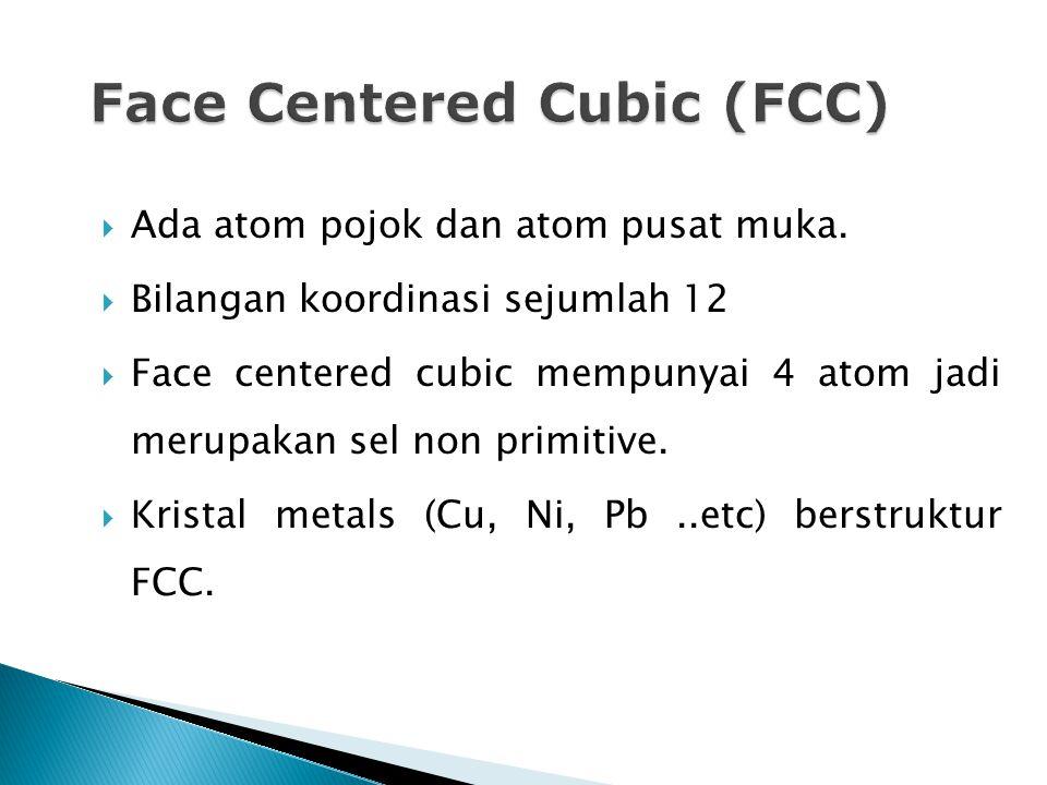  Ada atom pojok dan atom pusat muka.