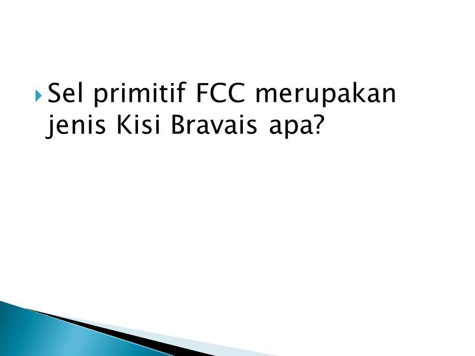  Sel primitif FCC merupakan jenis Kisi Bravais apa?