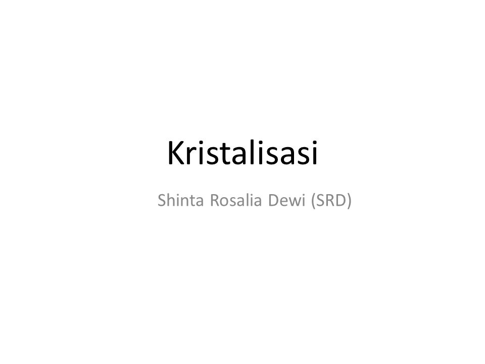 Kristalisasi Shinta Rosalia Dewi (SRD)