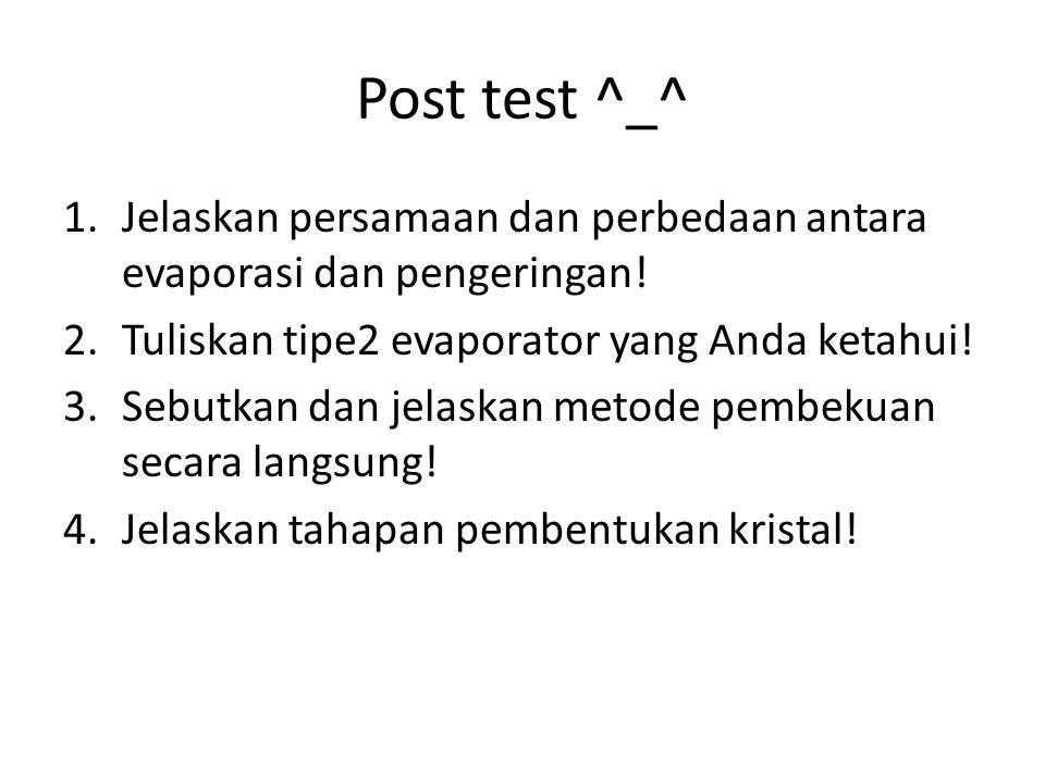 Post test ^_^ 1.Jelaskan persamaan dan perbedaan antara evaporasi dan pengeringan.