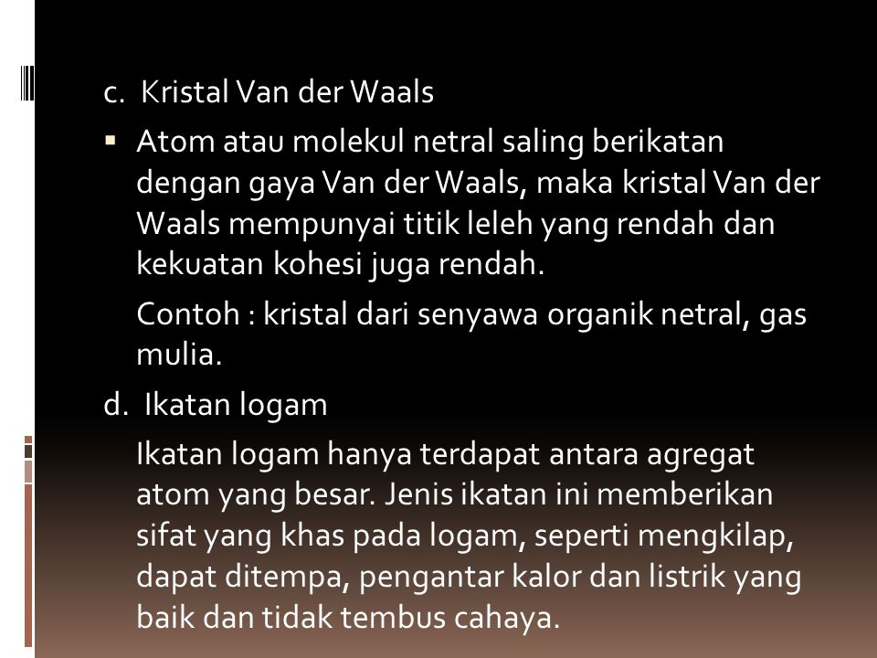 c. Kristal Van der Waals  Atom atau molekul netral saling berikatan dengan gaya Van der Waals, maka kristal Van der Waals mempunyai titik leleh yang