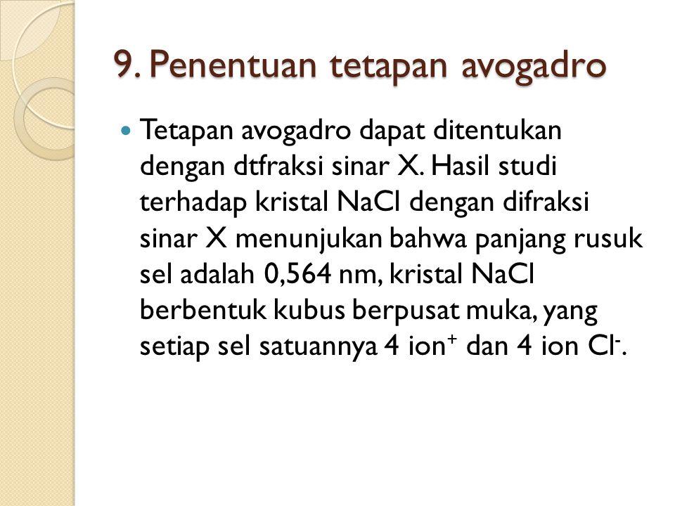 9. Penentuan tetapan avogadro Tetapan avogadro dapat ditentukan dengan dtfraksi sinar X. Hasil studi terhadap kristal NaCl dengan difraksi sinar X men