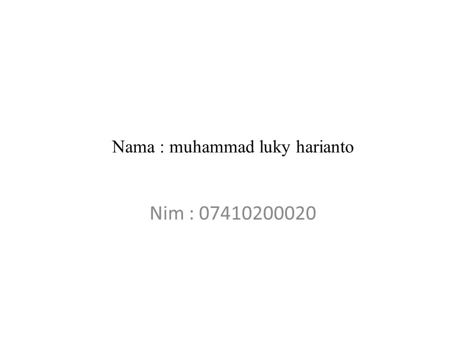Nama : muhammad luky harianto Nim : 07410200020