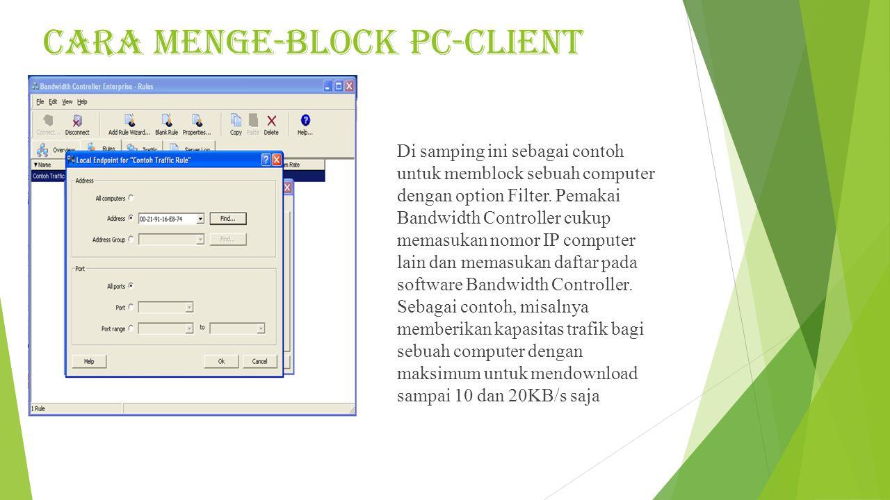 CARA MENGE-BLOCK PC-CLIENT Di samping ini sebagai contoh untuk memblock sebuah computer dengan option Filter.