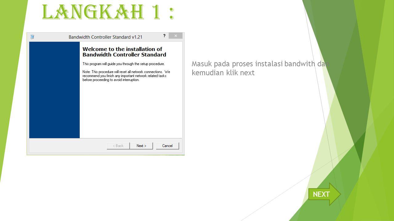 LANGKAH 1 : Masuk pada proses instalasi bandwith dan kemudian klik next NEXT