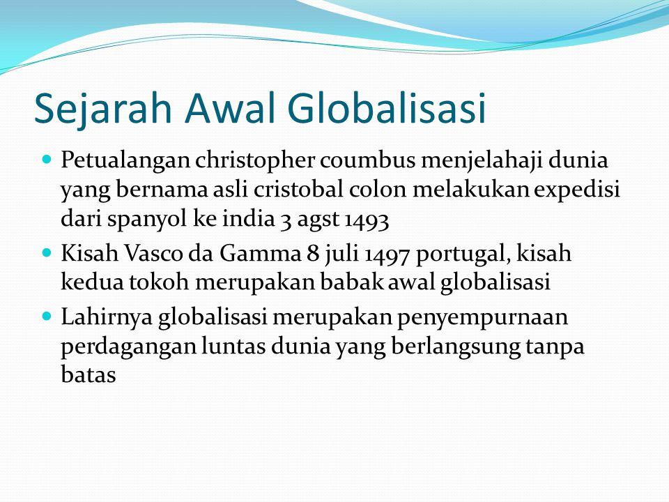 Sejarah Awal Globalisasi Petualangan christopher coumbus menjelahaji dunia yang bernama asli cristobal colon melakukan expedisi dari spanyol ke india