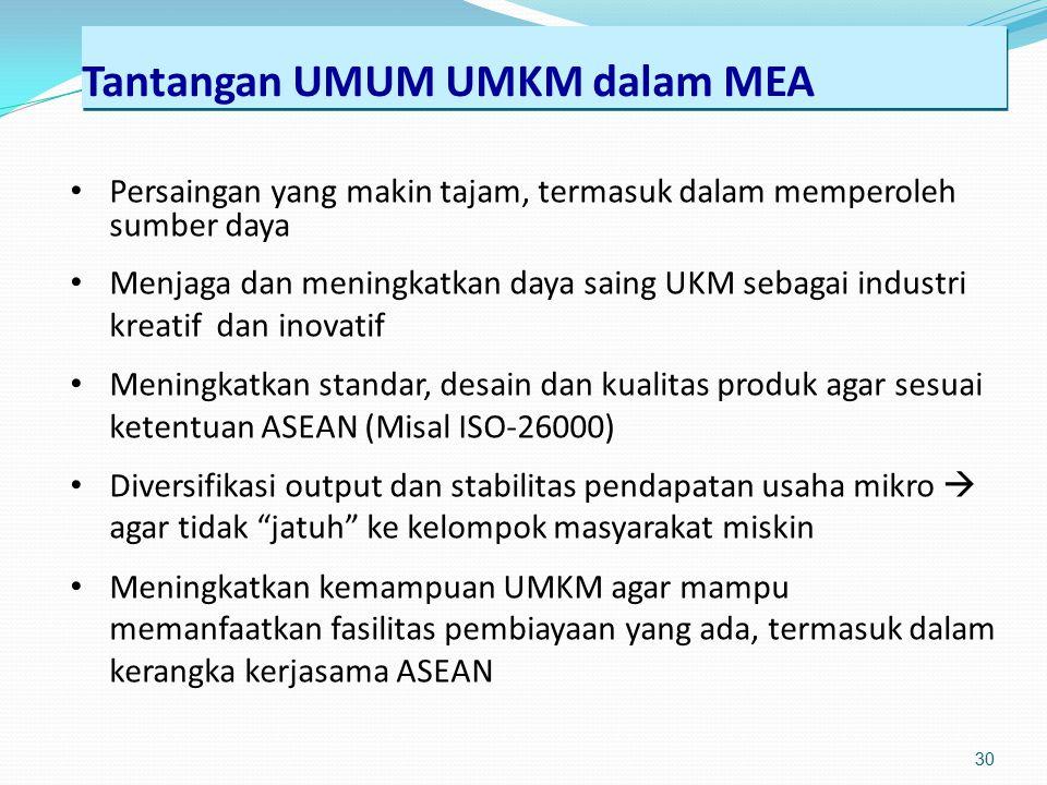 Tantangan UMUM UMKM dalam MEA 30 Persaingan yang makin tajam, termasuk dalam memperoleh sumber daya Menjaga dan meningkatkan daya saing UKM sebagai in