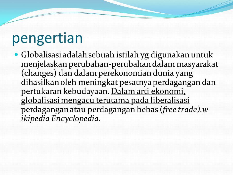 pengertian Globalisasi adalah sebuah istilah yg digunakan untuk menjelaskan perubahan-perubahan dalam masyarakat (changes) dan dalam perekonomian duni