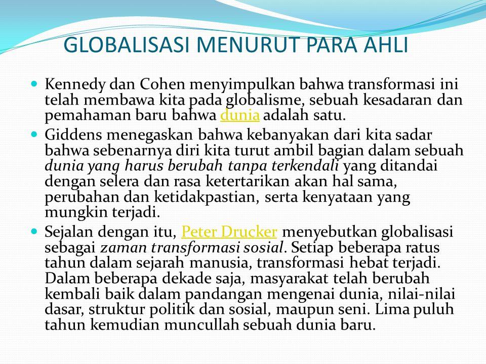 GLOBALISASI MENURUT PARA AHLI Kennedy dan Cohen menyimpulkan bahwa transformasi ini telah membawa kita pada globalisme, sebuah kesadaran dan pemahaman