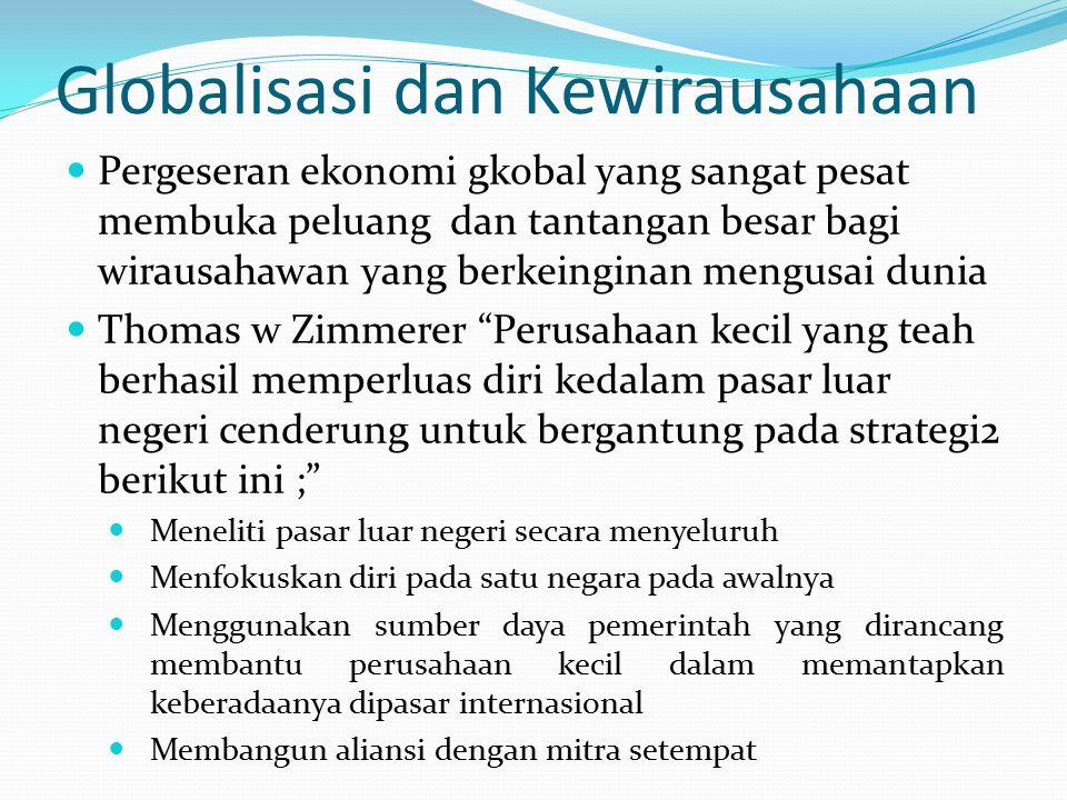 Globalisasi dan Kewirausahaan Pergeseran ekonomi gkobal yang sangat pesat membuka peluang dan tantangan besar bagi wirausahawan yang berkeinginan meng