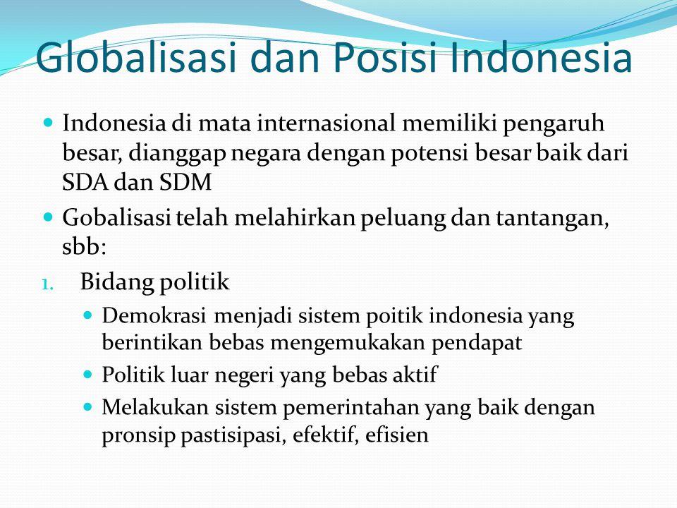 Globalisasi dan Posisi Indonesia Indonesia di mata internasional memiliki pengaruh besar, dianggap negara dengan potensi besar baik dari SDA dan SDM G