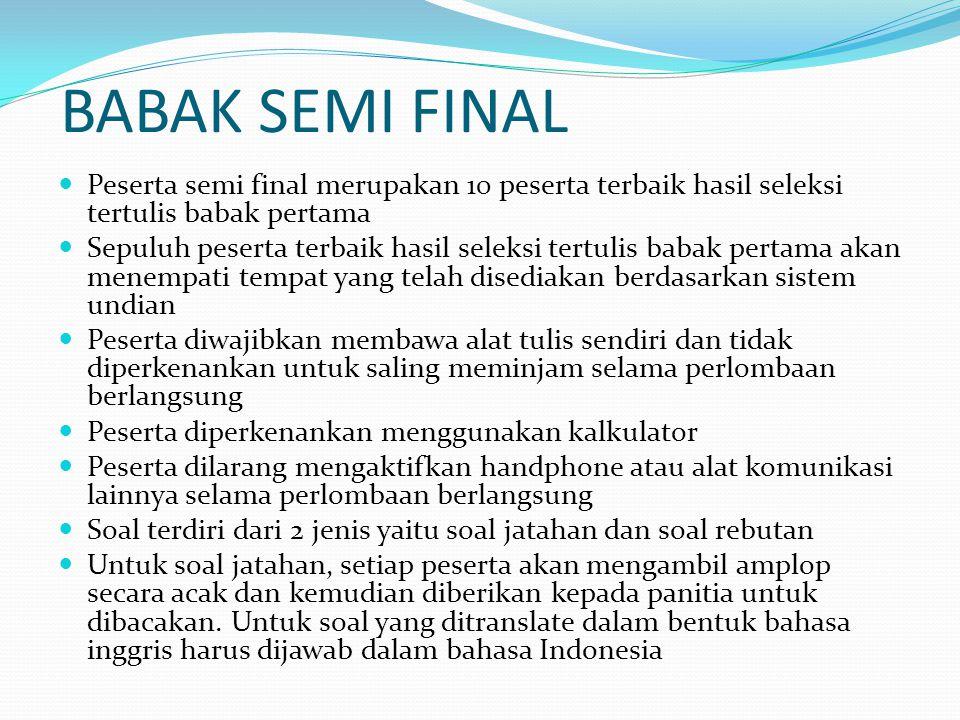 BABAK SEMI FINAL Peserta semi final merupakan 10 peserta terbaik hasil seleksi tertulis babak pertama Sepuluh peserta terbaik hasil seleksi tertulis b