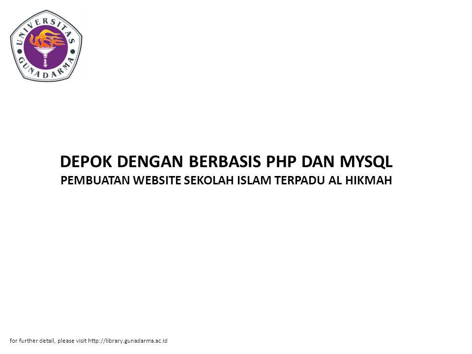 DEPOK DENGAN BERBASIS PHP DAN MYSQL PEMBUATAN WEBSITE SEKOLAH ISLAM TERPADU AL HIKMAH for further detail, please visit http://library.gunadarma.ac.id