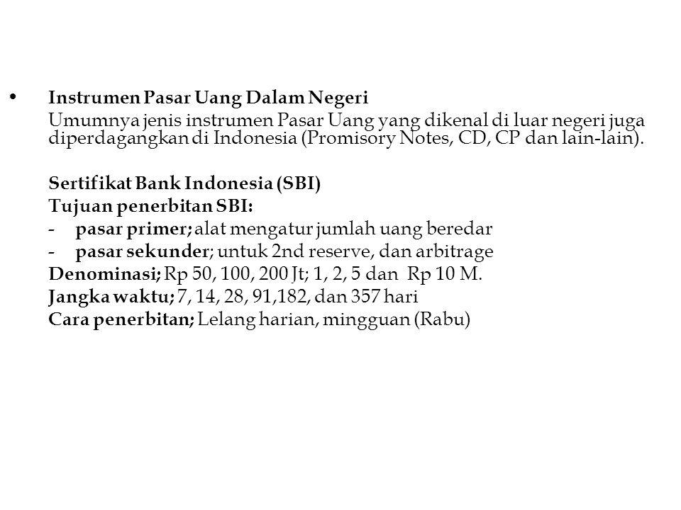 Instrumen Pasar Uang Dalam Negeri Umumnya jenis instrumen Pasar Uang yang dikenal di luar negeri juga diperdagangkan di Indonesia (Promisory Notes, CD