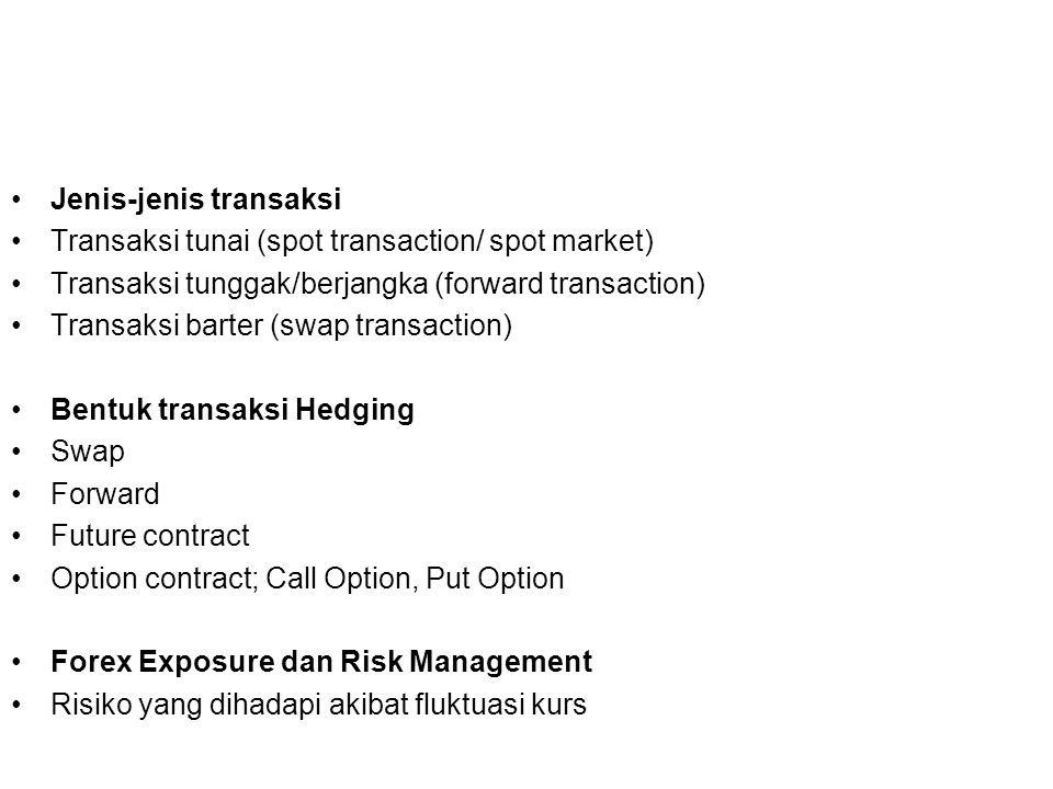 Jenis-jenis transaksi Transaksi tunai (spot transaction/ spot market) Transaksi tunggak/berjangka (forward transaction) Transaksi barter (swap transac
