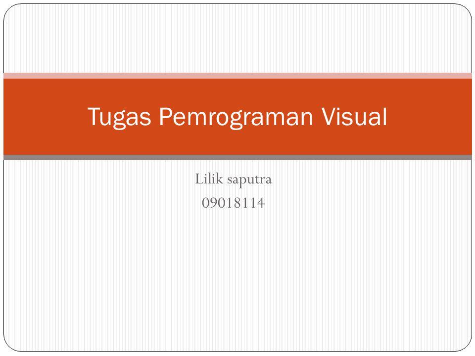 Lilik saputra 09018114 Tugas Pemrograman Visual