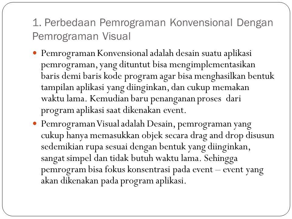 1. Perbedaan Pemrograman Konvensional Dengan Pemrograman Visual Pemrograman Konvensional adalah desain suatu aplikasi pemrograman, yang dituntut bisa