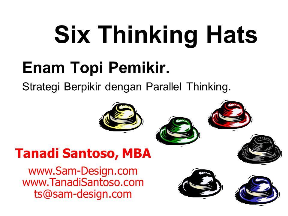 Topi Biru Fokus pada area yang akan dibahas Topi Hijau Mencari ide – ide baru Topi Biru Menata kembali ide – ide yang ada untuk dievaluasi Topi Putih, Kuning & Hijau Berpikir secara konstruktif Skenario 2 Penggunaan 6 Topi