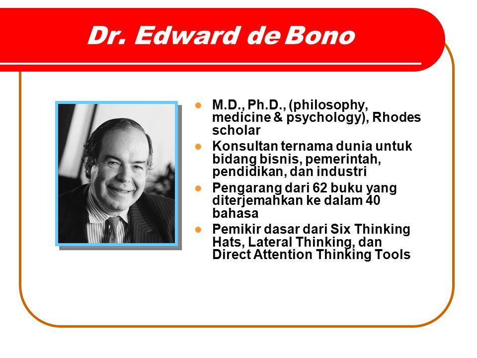 Dr. Edward de Bono M.D., Ph.D., (philosophy, medicine & psychology), Rhodes scholar Konsultan ternama dunia untuk bidang bisnis, pemerintah, pendidika