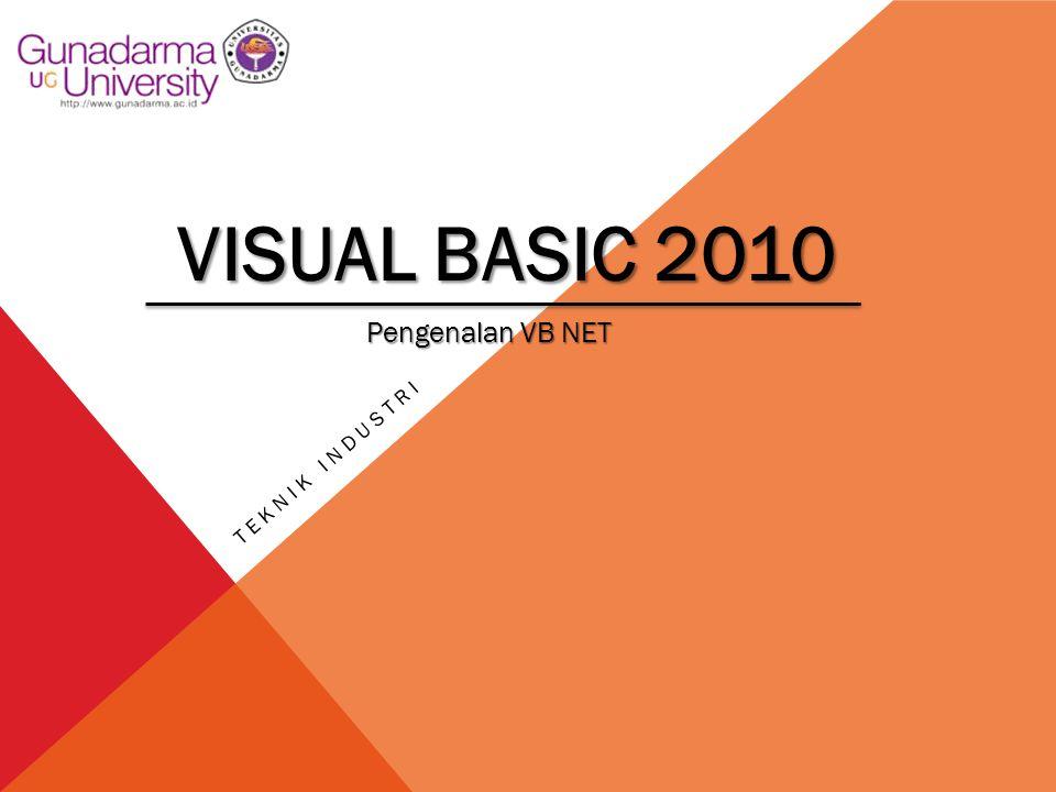 VISUAL BASIC 2010 Pengenalan VB NET TEKNIK INDUSTRI