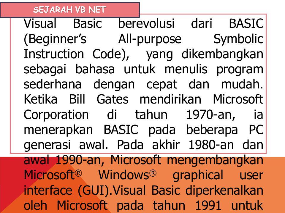 Visual Basic berevolusi dari BASIC (Beginner's All-purpose Symbolic Instruction Code), yang dikembangkan sebagai bahasa untuk menulis program sederhan