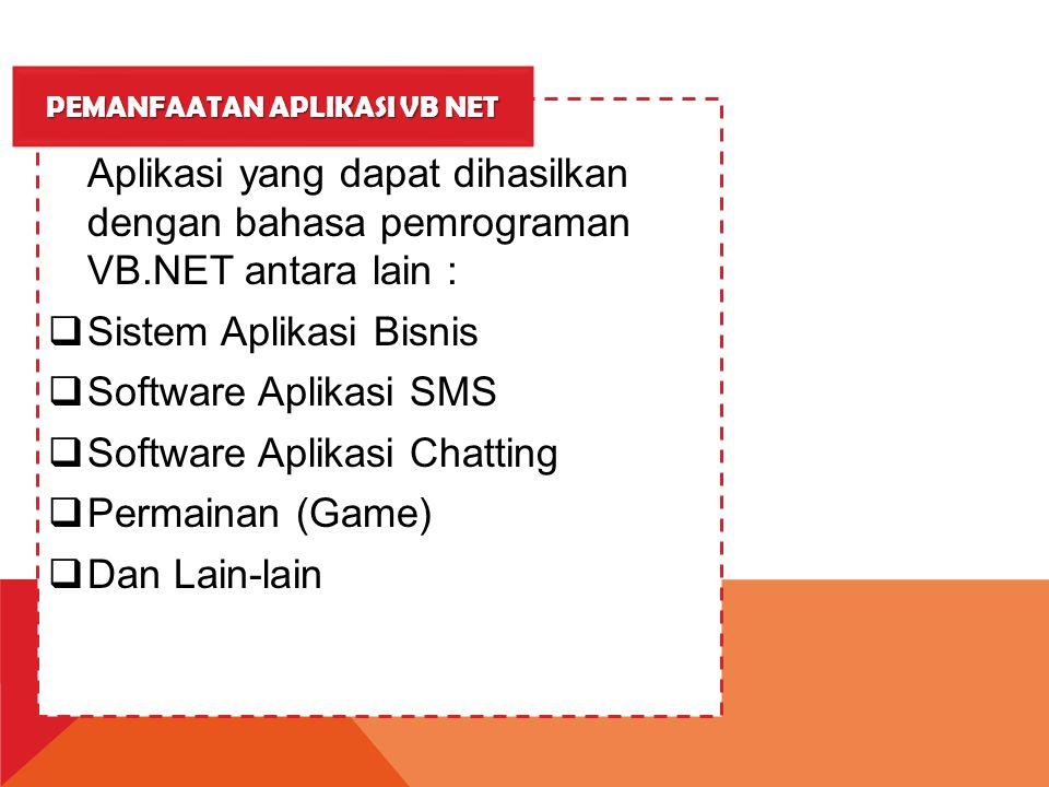 Aplikasi yang dapat dihasilkan dengan bahasa pemrograman VB.NET antara lain :  Sistem Aplikasi Bisnis  Software Aplikasi SMS  Software Aplikasi Cha