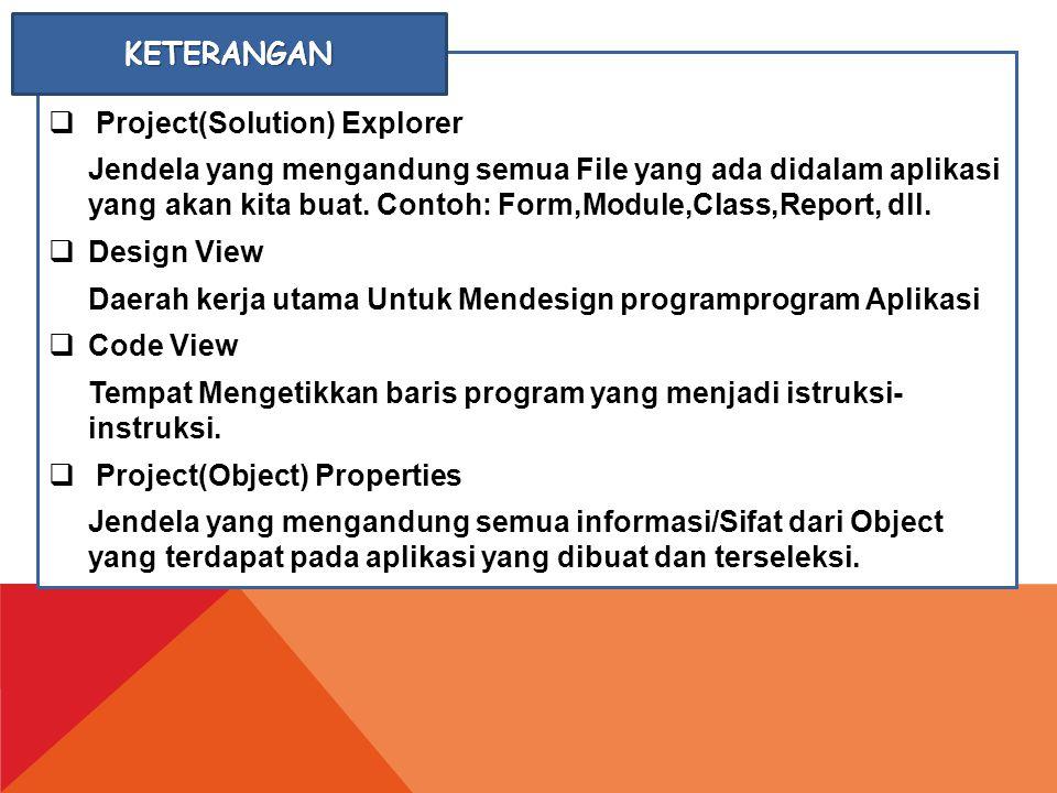  Project(Solution) Explorer Jendela yang mengandung semua File yang ada didalam aplikasi yang akan kita buat. Contoh: Form,Module,Class,Report, dll.