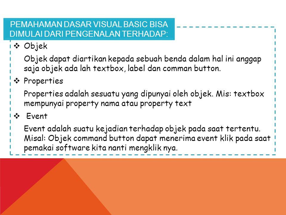  Objek Objek dapat diartikan kepada sebuah benda dalam hal ini anggap saja objek ada lah textbox, label dan comman button.  Properties Properties ad