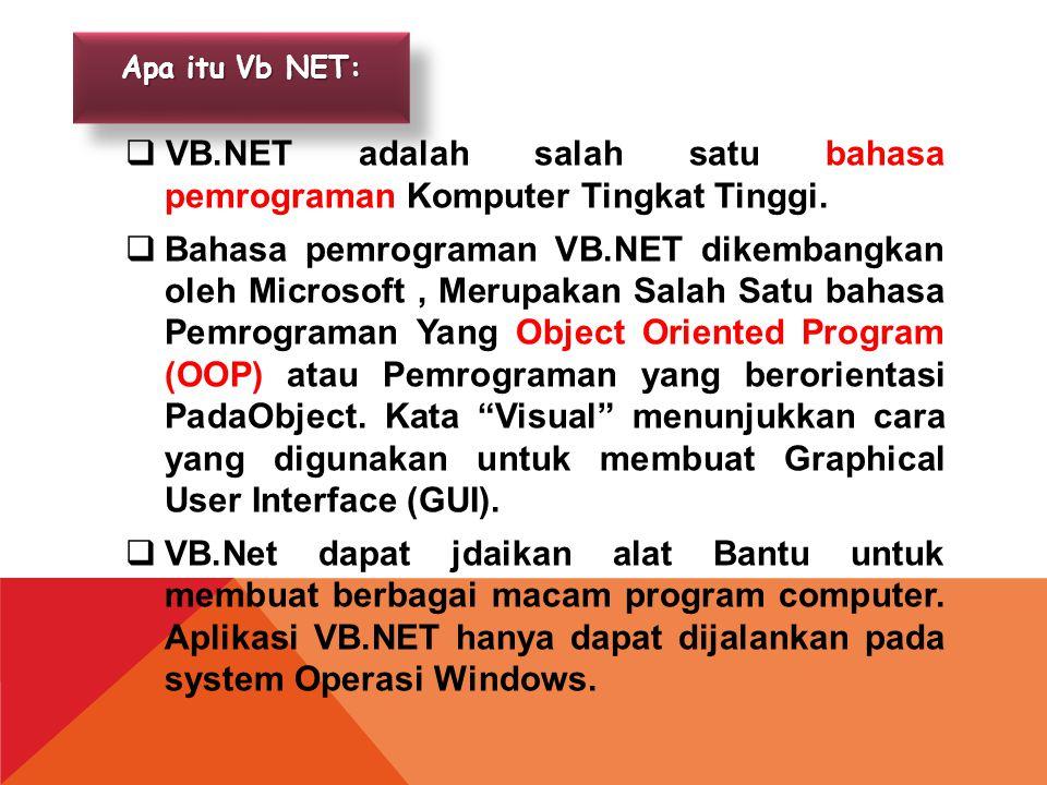  VB.NET adalah salah satu bahasa pemrograman Komputer Tingkat Tinggi.  Bahasa pemrograman VB.NET dikembangkan oleh Microsoft, Merupakan Salah Satu b