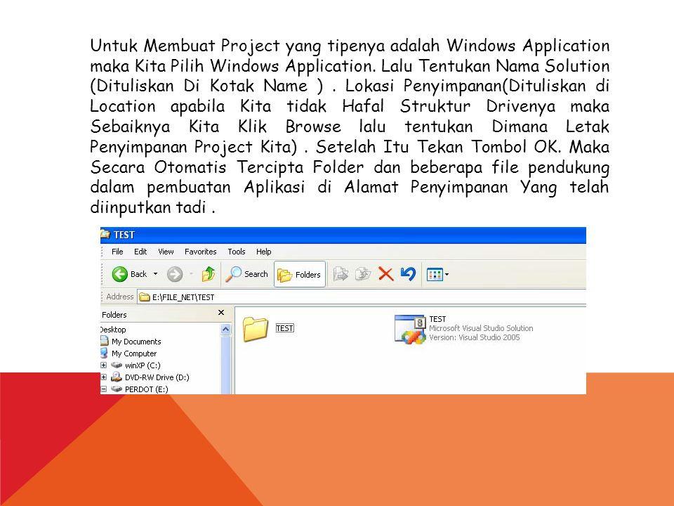 Untuk Membuat Project yang tipenya adalah Windows Application maka Kita Pilih Windows Application. Lalu Tentukan Nama Solution (Dituliskan Di Kotak Na
