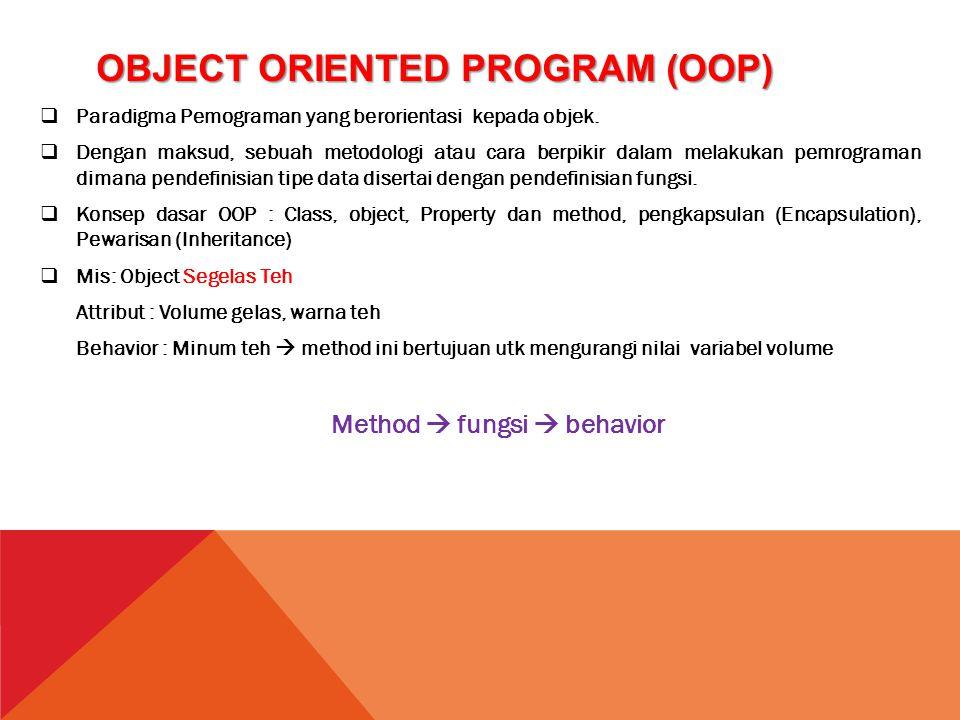 OBJECT ORIENTED PROGRAM (OOP)  Paradigma Pemograman yang berorientasi kepada objek.  Dengan maksud, sebuah metodologi atau cara berpikir dalam melak