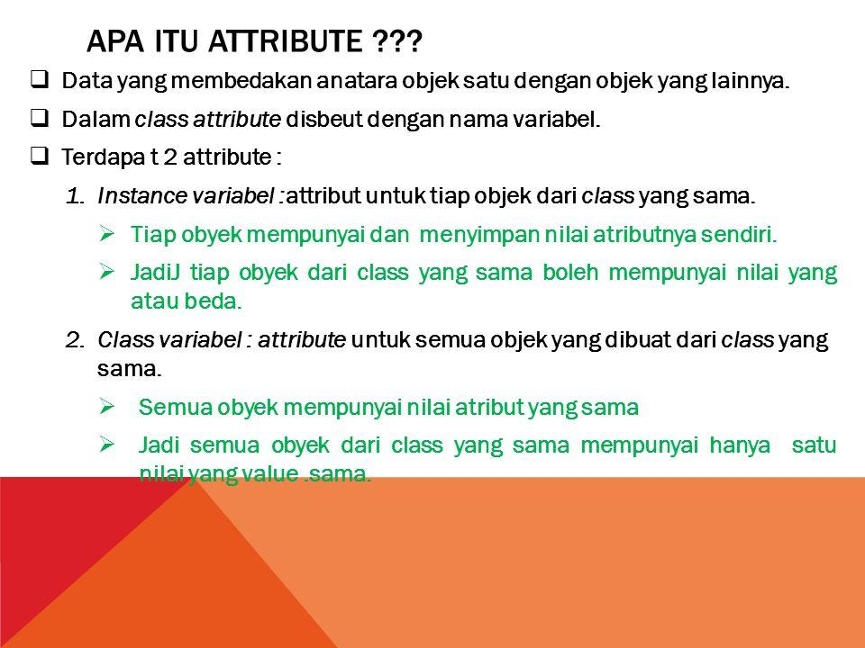 APA ITU ATTRIBUTE ???  Data yang membedakan anatara objek satu dengan objek yang lainnya.  Dalam class attribute disbeut dengan nama variabel.  Ter