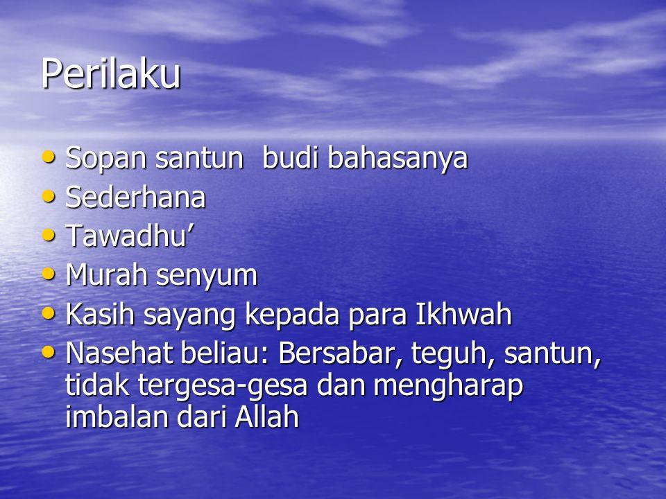 Perilaku Sopan santun budi bahasanya Sopan santun budi bahasanya Sederhana Sederhana Tawadhu' Tawadhu' Murah senyum Murah senyum Kasih sayang kepada p