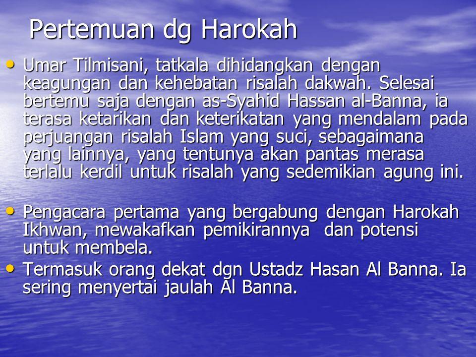 Pertemuan dg Harokah Umar Tilmisani, tatkala dihidangkan dengan keagungan dan kehebatan risalah dakwah. Selesai bertemu saja dengan as-Syahid Hassan a