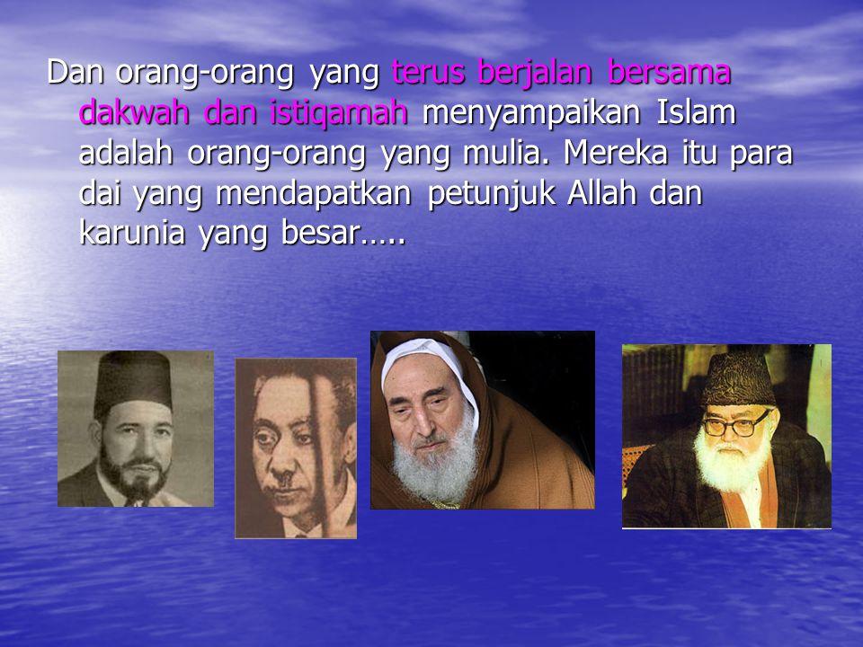Dan orang-orang yang terus berjalan bersama dakwah dan istiqamah istiqamah menyampaikan Islam adalah orang-orang yang mulia. Mereka itu para dai yang